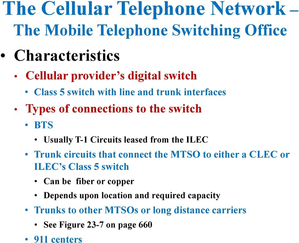 circuits that connect the MTSO to either a CLEC or ILEC s Class 5 switch Can be fiber or copper Depends upon