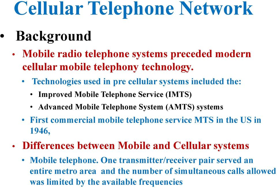 (AMTS) systems First commercial mobile telephone service MTS in the US in 1946, Differences between Mobile and Cellular systems Mobile