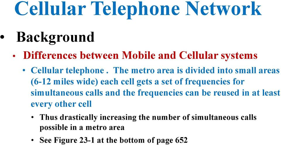 The metro area is divided into small areas (6-12 miles wide) each cell gets a set of frequencies for