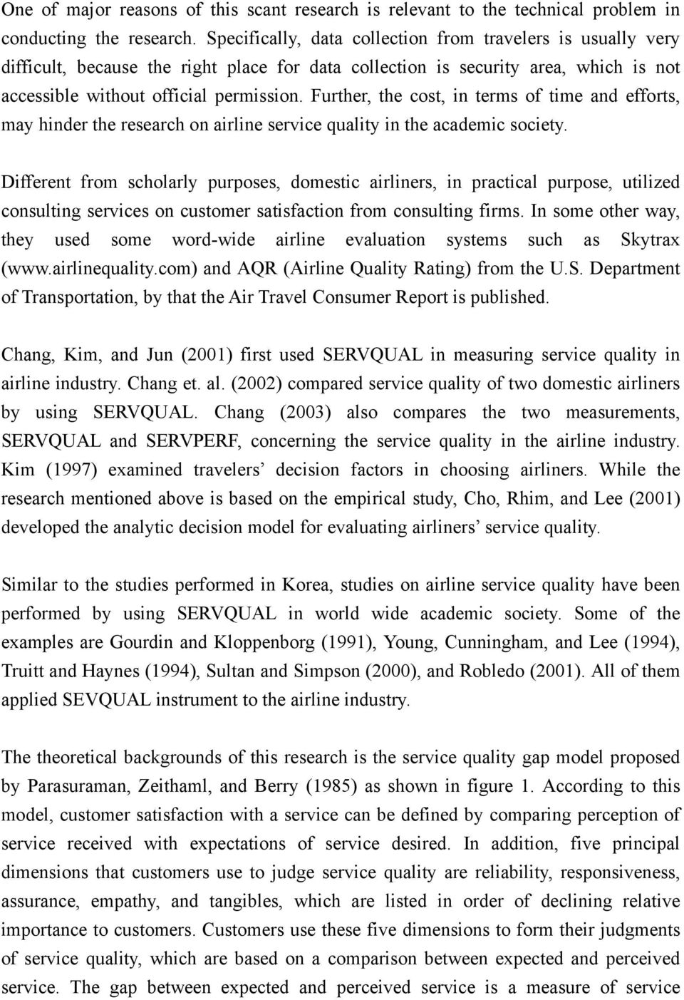 Further, the cost, in terms of time and efforts, may hinder the research on airline service quality in the academic society.