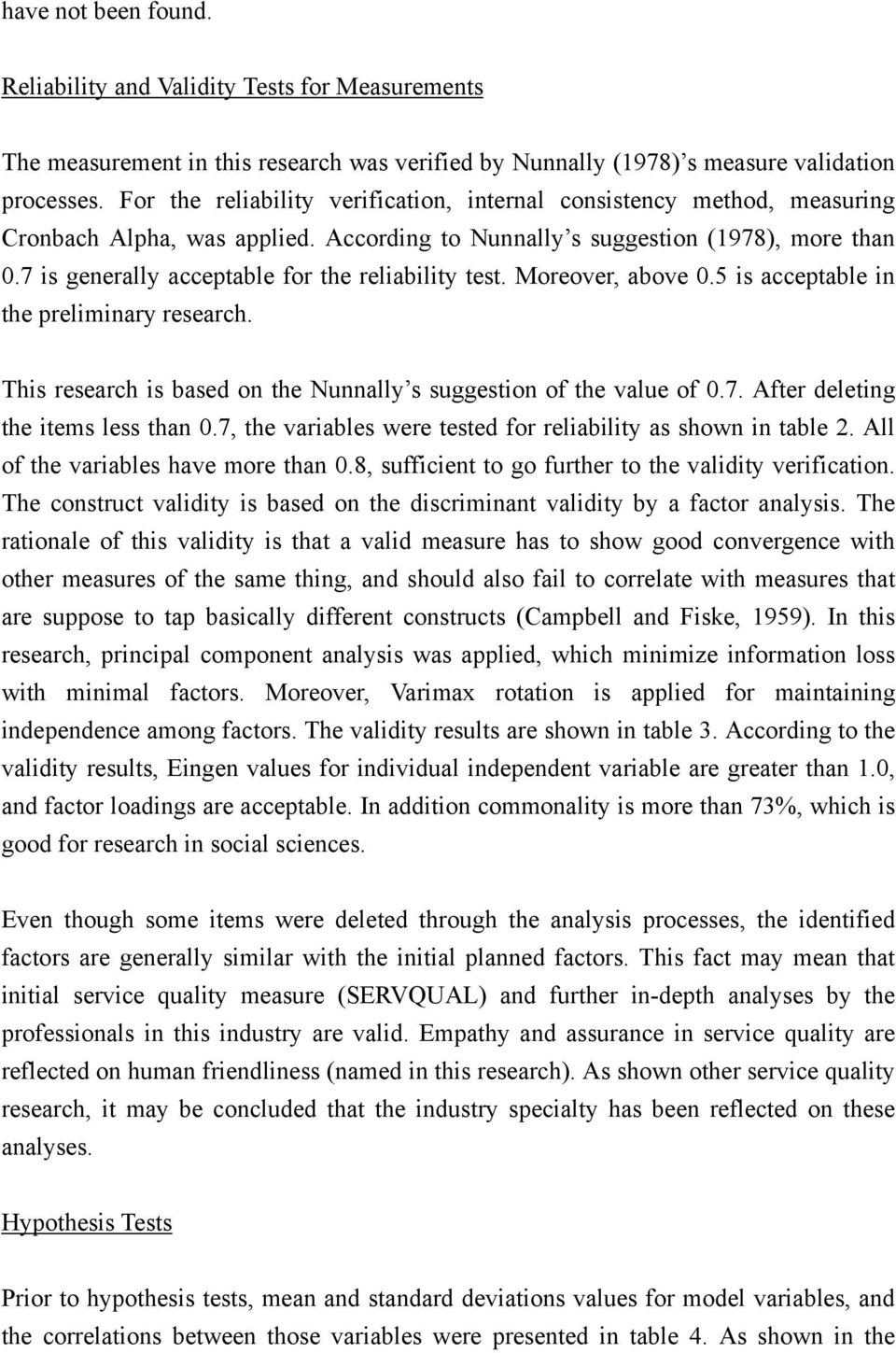 7 is generally acceptable for the reliability test. Moreover, above 0.5 is acceptable in the preliminary research. This research is based on the Nunnally s suggestion of the value of 0.7. After deleting the items less than 0.