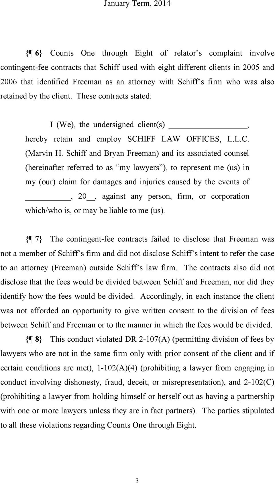 Schiff and Bryan Freeman) and its associated counsel (hereinafter referred to as my lawyers ), to represent me (us) in my (our) claim for damages and injuries caused by the events of, 20, against any