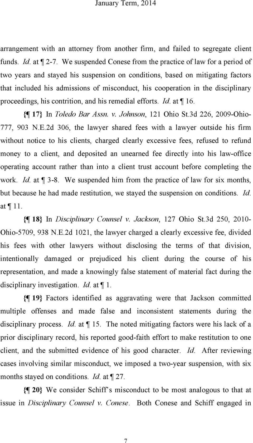 in the disciplinary proceedings, his contrition, and his remedial efforts. Id. at 16. { 17} In Toledo Bar Assn. v. Johnson, 121 Ohio St.3d 226, 2009-Ohio- 777, 903 N.E.