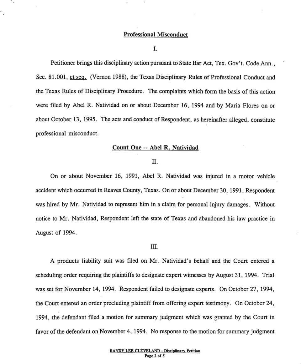 Natividad on or about December 16, 1994 and by Maria Flores on or about October 13, 1995. The acts and conduct of Respondent, as hereinafter alleged, constitute professional misconduct.