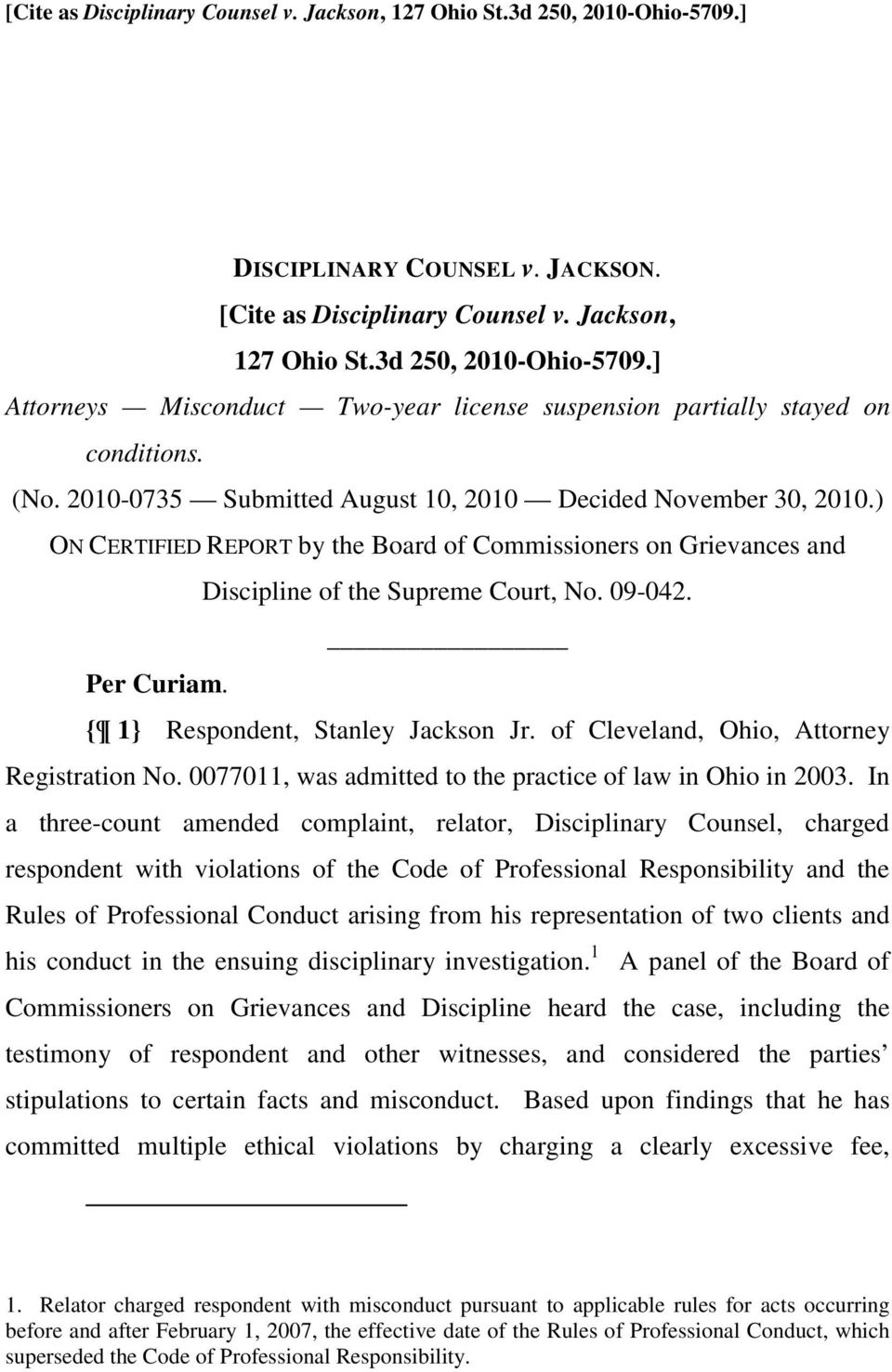 { 1} Respondent, Stanley Jackson Jr. of Cleveland, Ohio, Attorney Registration No. 0077011, was admitted to the practice of law in Ohio in 2003.