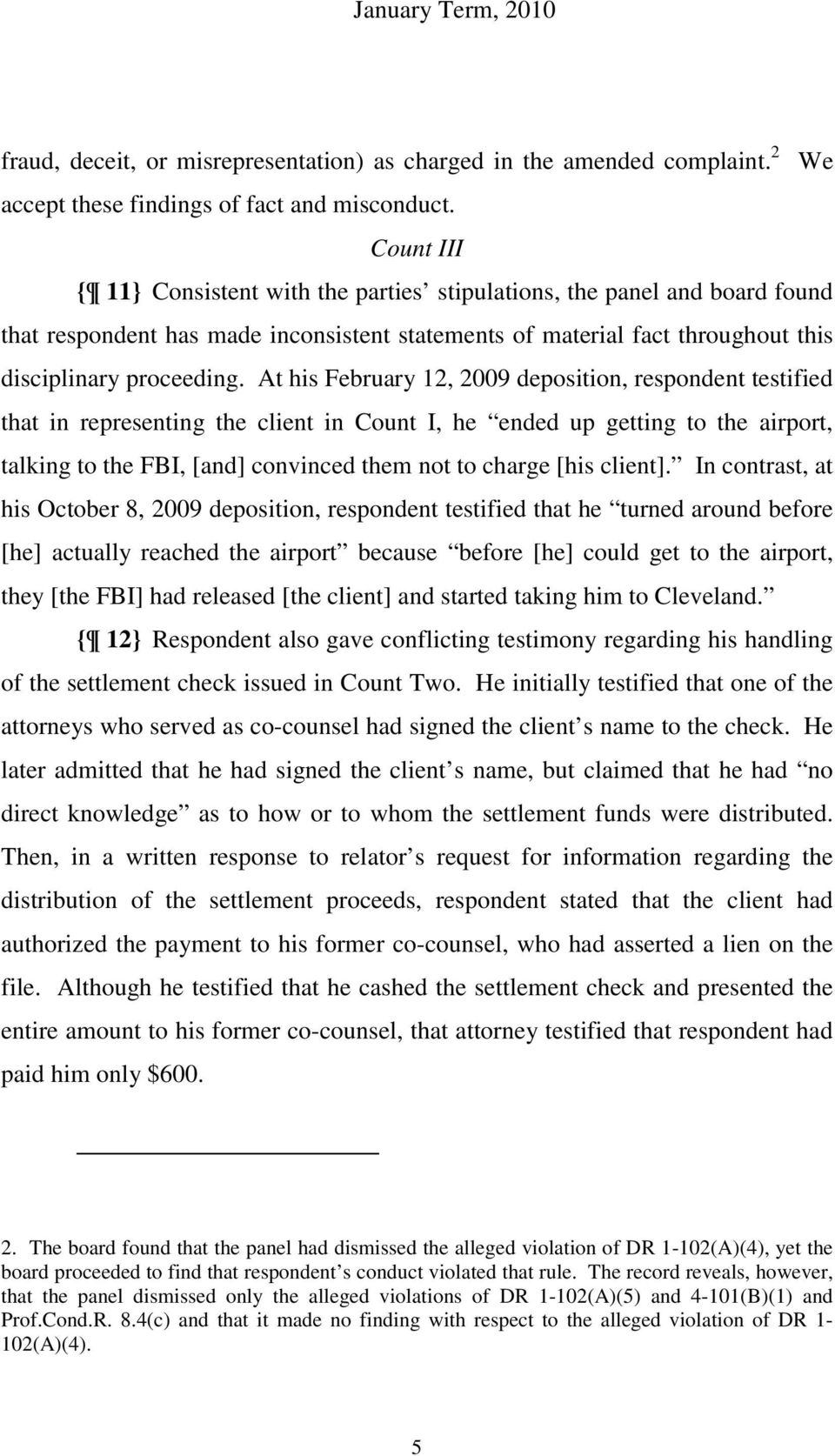 At his February 12, 2009 deposition, respondent testified that in representing the client in Count I, he ended up getting to the airport, talking to the FBI, [and] convinced them not to charge [his