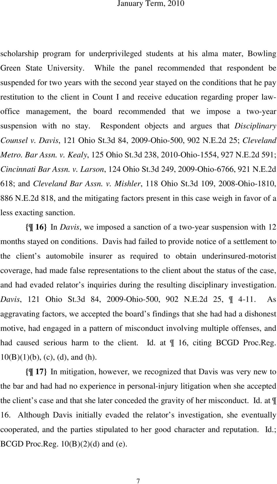proper lawoffice management, the board recommended that we impose a two-year suspension with no stay. Respondent objects and argues that Disciplinary Counsel v. Davis, 121 Ohio St.