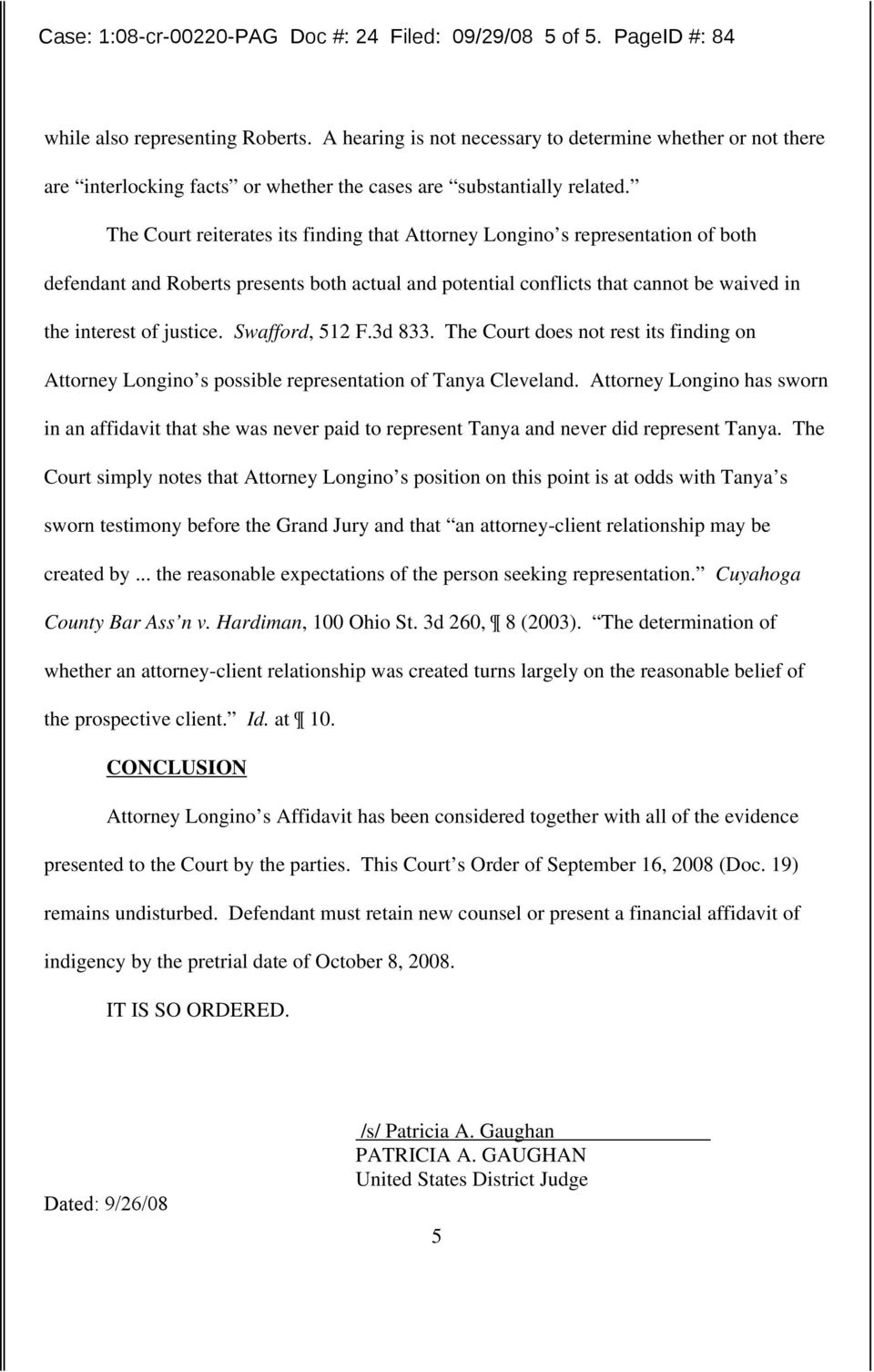 The Court reiterates its finding that Attorney Longino s representation of both defendant and Roberts presents both actual and potential conflicts that cannot be waived in the interest of justice.