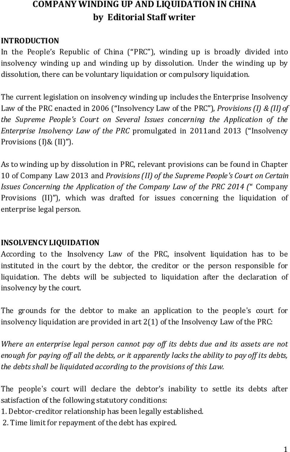 The current legislation on insolvency winding up includes the Enterprise Insolvency Law of the PRC enacted in 2006 ( Insolvency Law of the PRC ), Provisions (I) & (II) of the Supreme People's Court