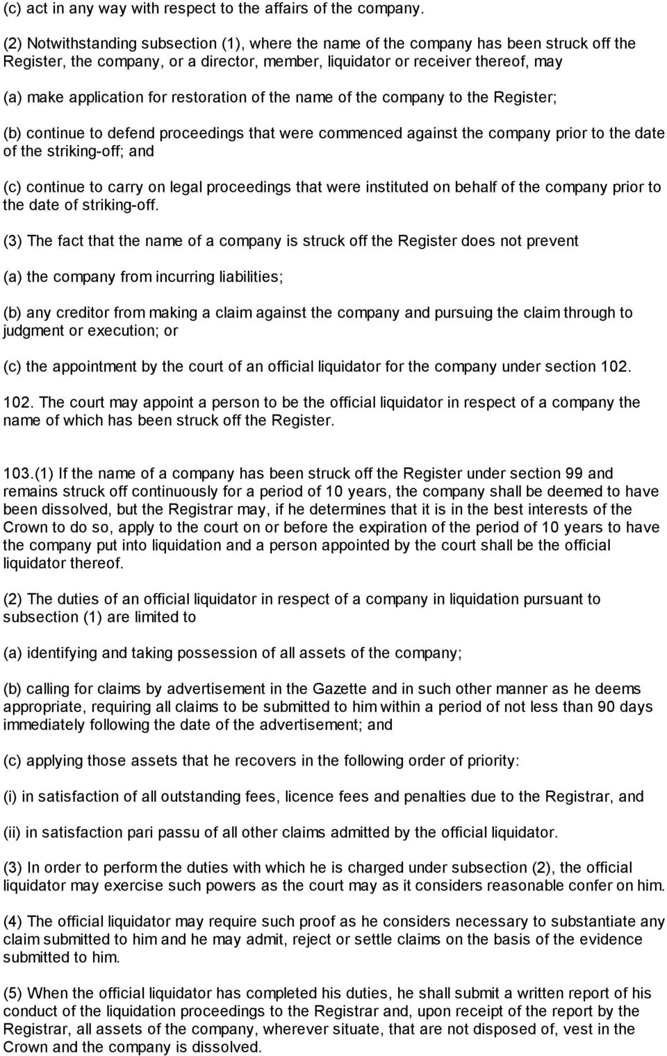 restoration of the name of the company to the Register; (b) continue to defend proceedings that were commenced against the company prior to the date of the striking-off; and (c) continue to carry on