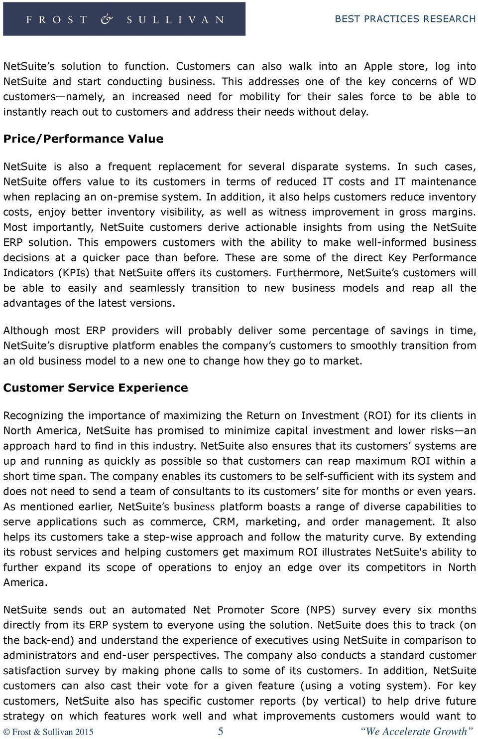 delay. Price/Performance Value NetSuite is also a frequent replacement for several disparate systems.