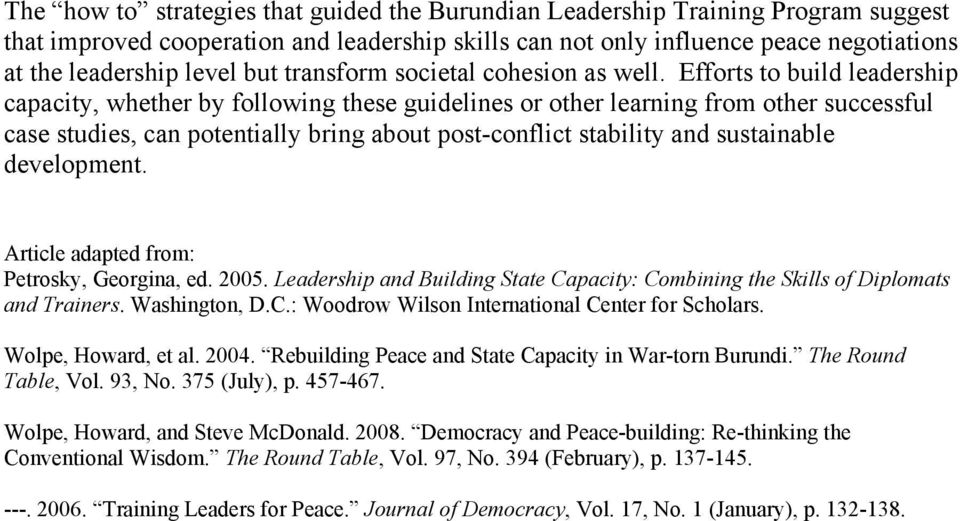 Efforts to build leadership capacity, whether by following these guidelines or other learning from other successful case studies, can potentially bring about post-conflict stability and sustainable