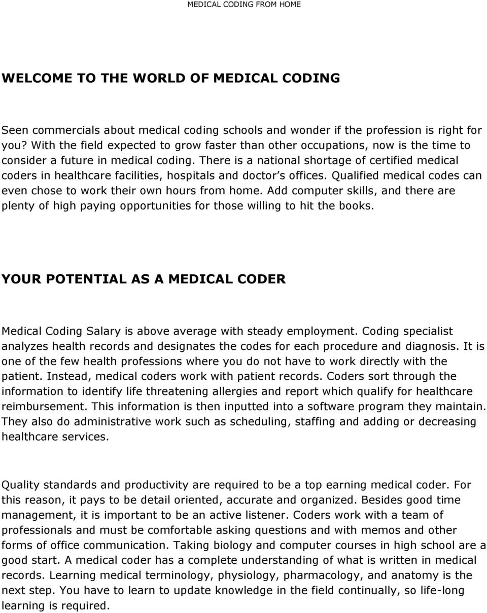 There is a national shortage of certified medical coders in healthcare facilities, hospitals and doctor s offices. Qualified medical codes can even chose to work their own hours from home.