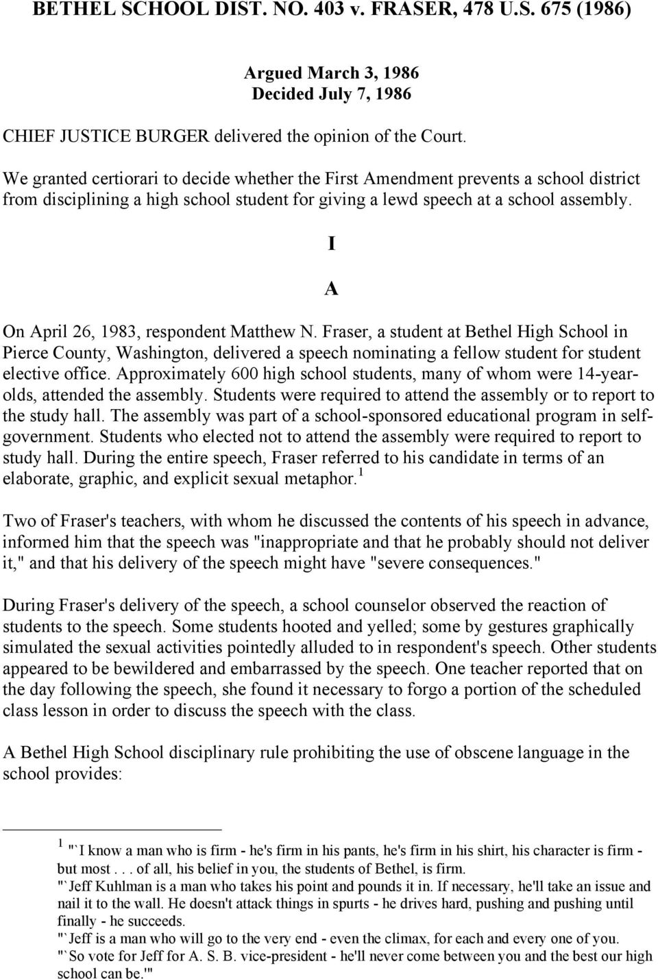 I A On April 26, 1983, respondent Matthew N. Fraser, a student at Bethel High School in Pierce County, Washington, delivered a speech nominating a fellow student for student elective office.