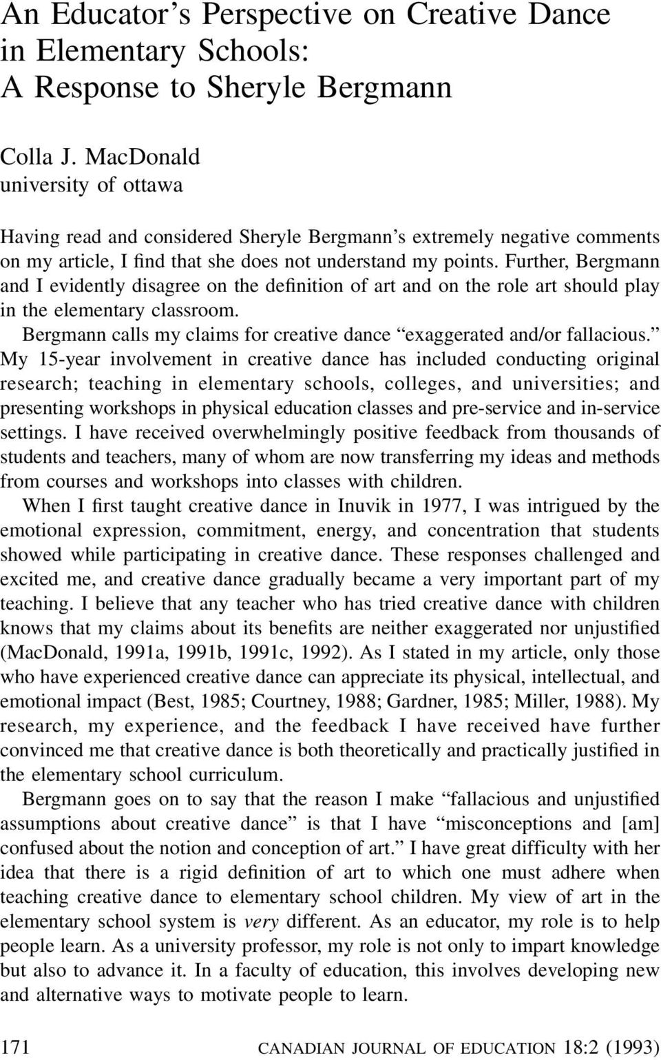 Further, Bergmann and I evidently disagree on the definition of art and on the role art should play in the elementary classroom.