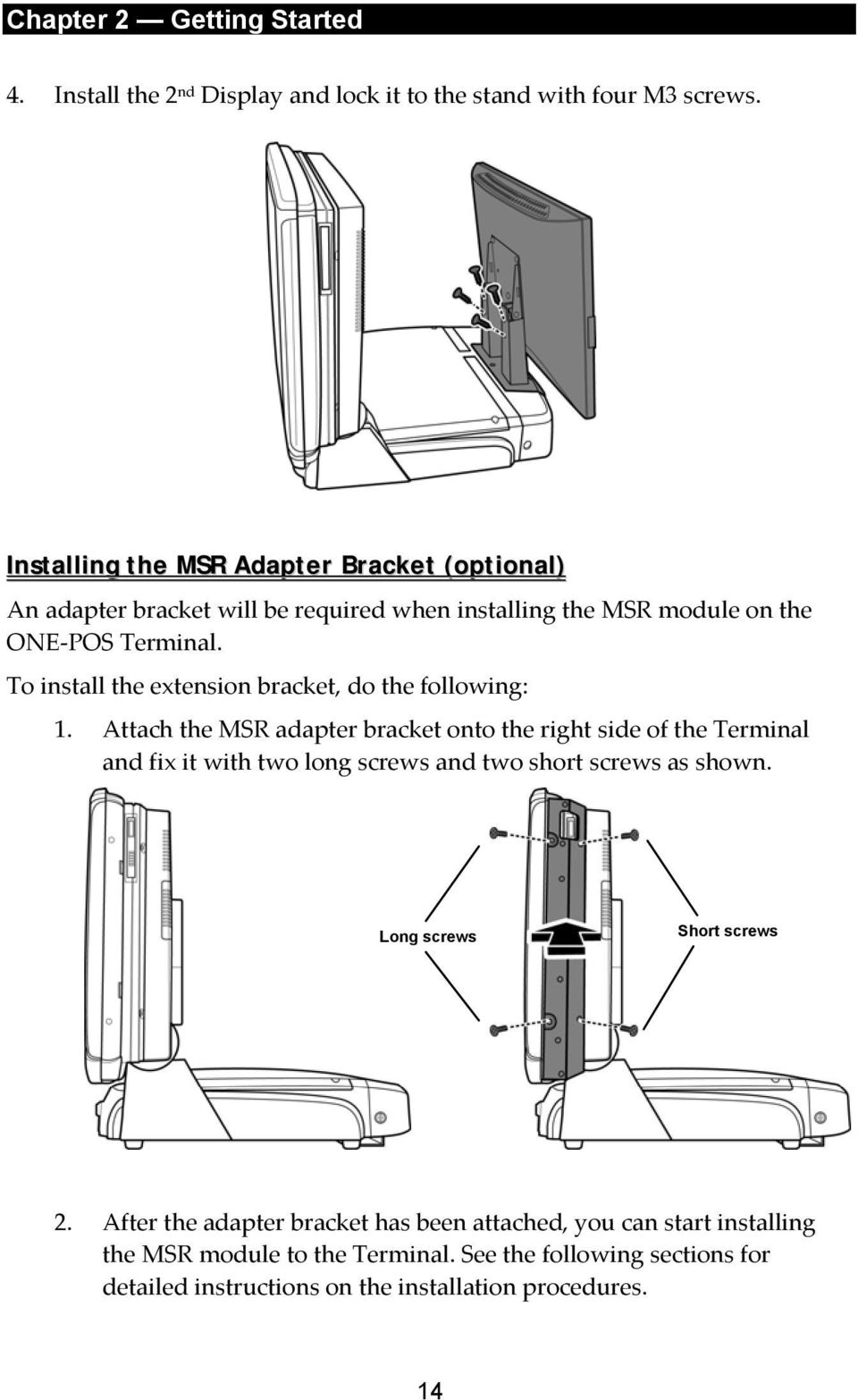 To install the extension bracket, do the following: 1.