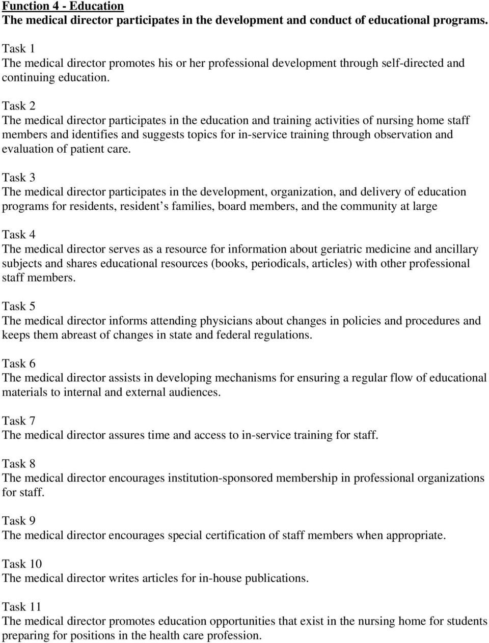 The medical director participates in the education and training activities of nursing home staff members and identifies and suggests topics for in-service training through observation and evaluation