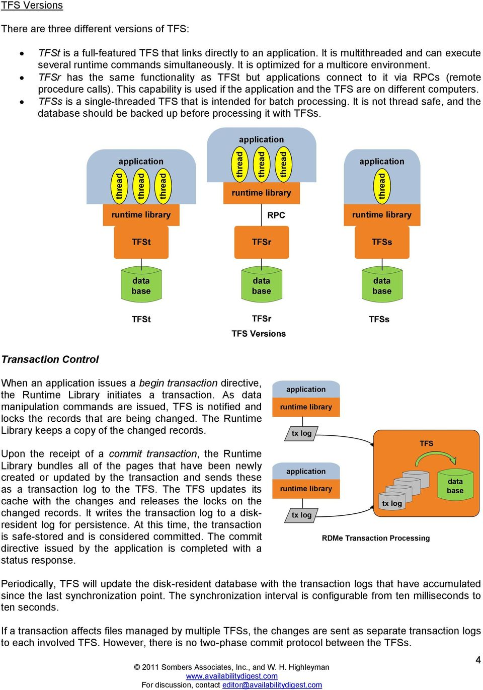 This capability is used if the application and the TFS are on different computers. TFSs is a single-ed TFS that is intended for batch processing.