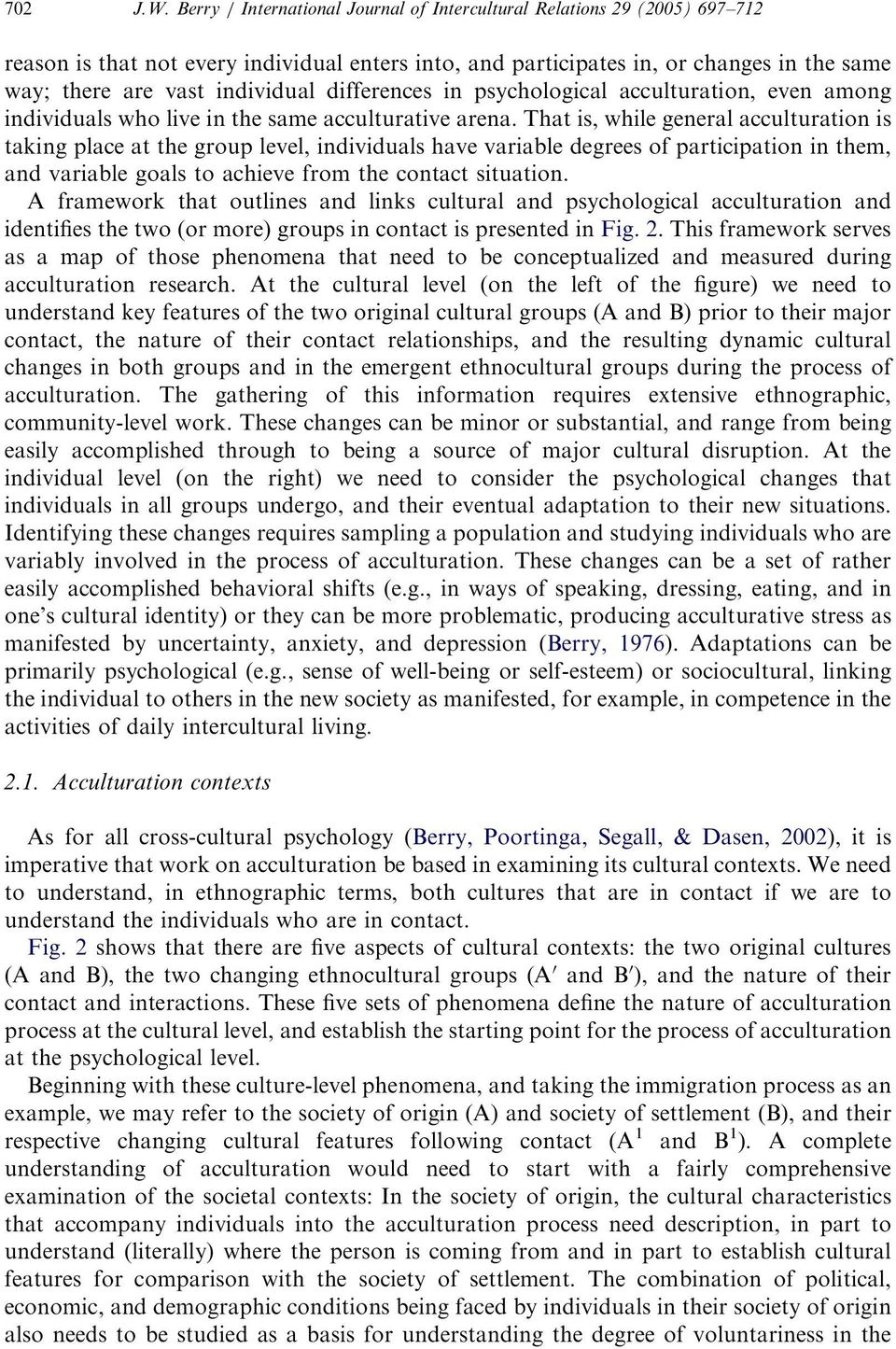 differences in psychological acculturation, even among individuals who live in the same acculturative arena.