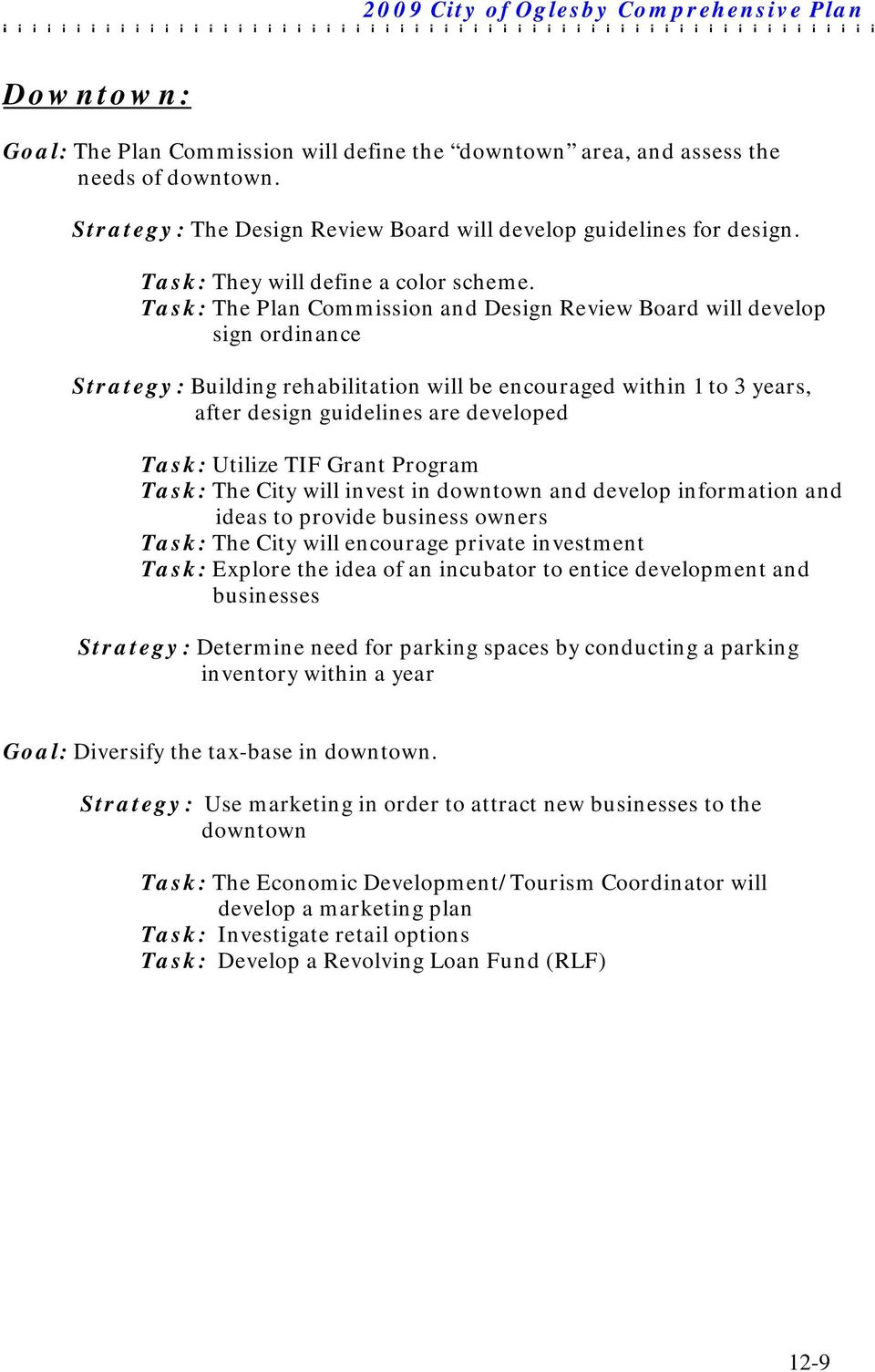 Task: The Plan Commission and Design Review Board will develop sign ordinance Strategy: Building rehabilitation will be encouraged within 1 to 3 years, after design guidelines are developed Task: