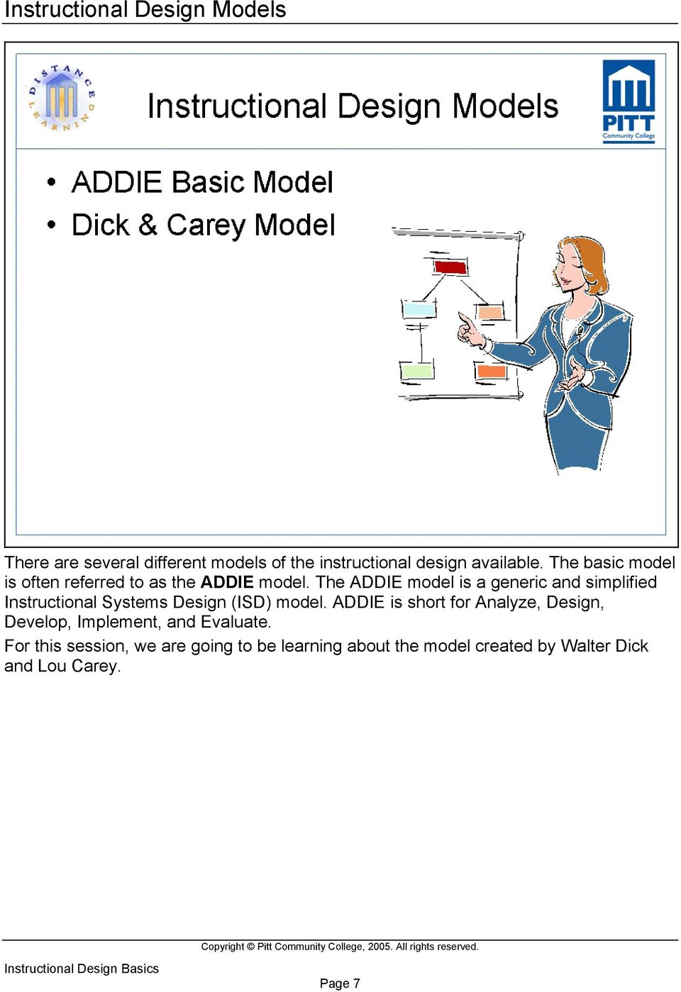 The ADDIE model is a generic and simplified Instructional Systems Design (ISD) model.