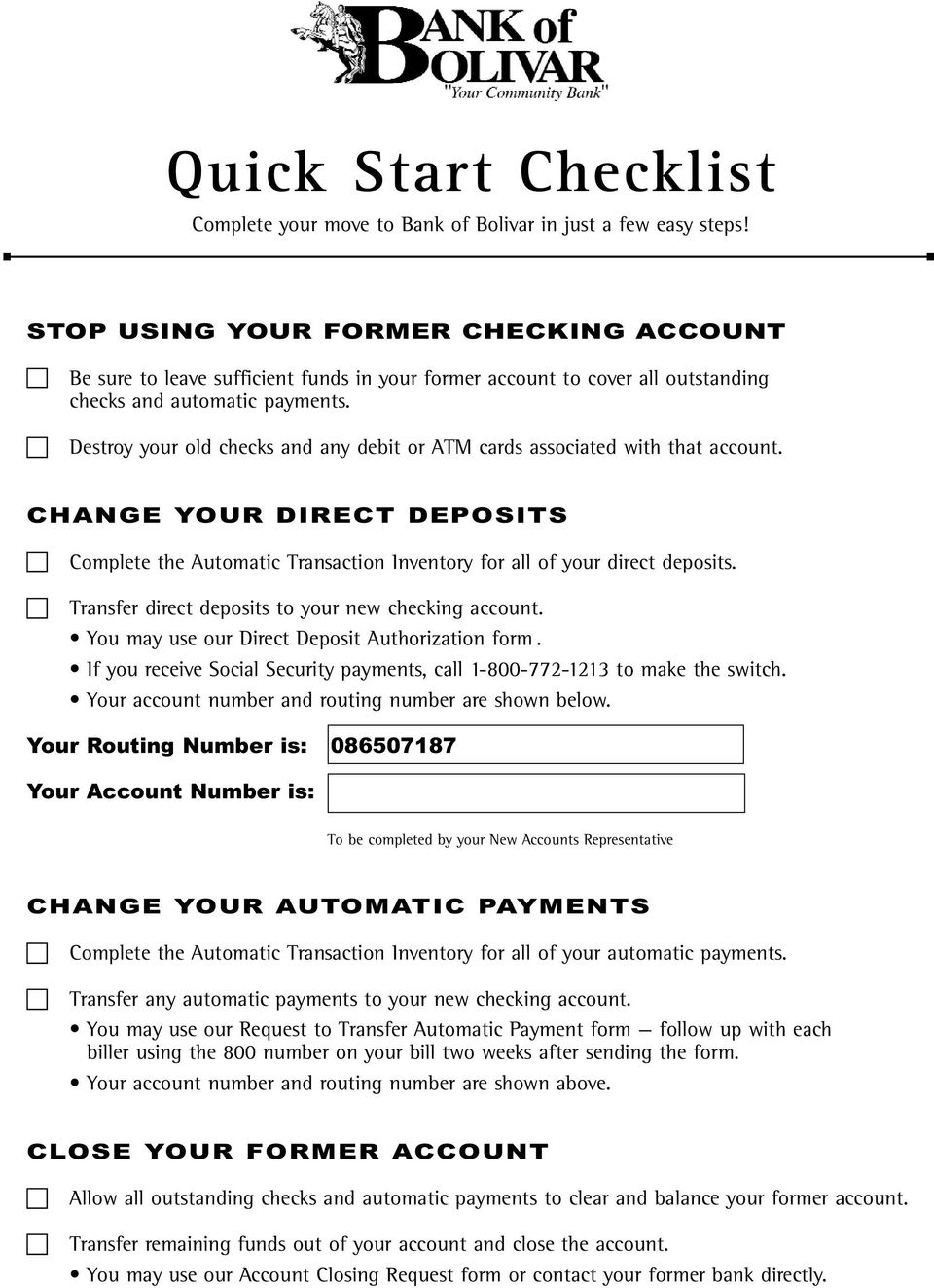 Destroy your old checks and any debit or ATM cards associated with that account. CHANGE YOUR DIRECT DEPOSITS Complete the Automatic Transaction Inventory for all of your direct deposits.