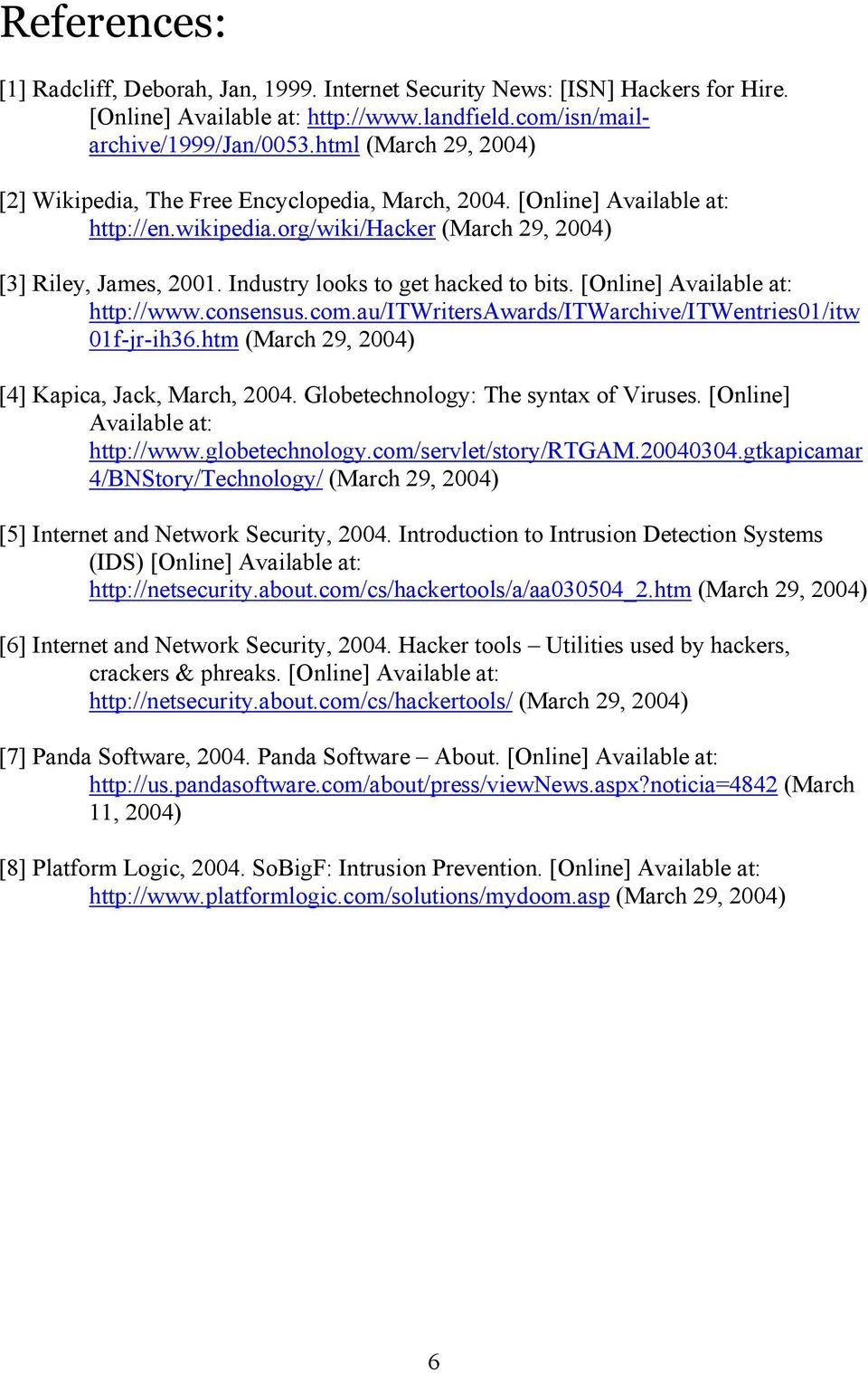 Industry looks to get hacked to bits. [Online] Available at: http://www.consensus.com.au/itwritersawards/itwarchive/itwentries01/itw 01f-jr-ih36.htm (March 29, 2004) [4] Kapica, Jack, March, 2004.