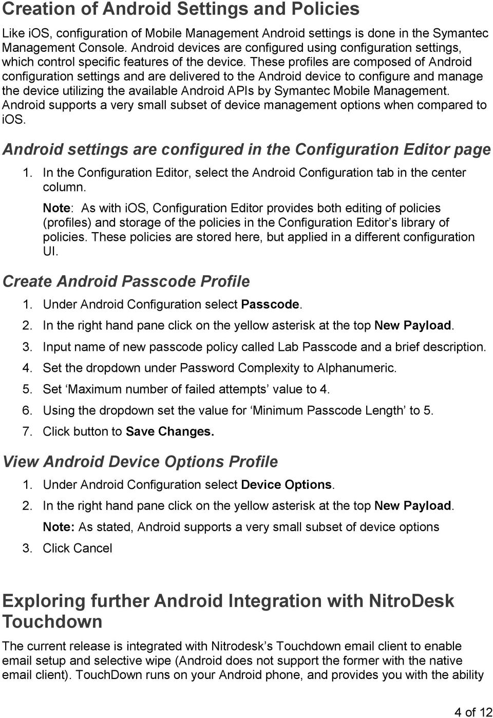 These profiles are composed of Android configuration settings and are delivered to the Android device to configure and manage the device utilizing the available Android APIs by Symantec Mobile