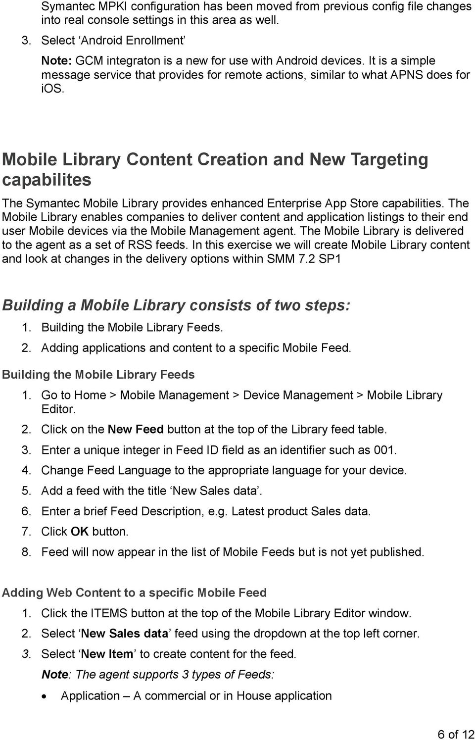 Mobile Library Content Creation and New Targeting capabilites The Symantec Mobile Library provides enhanced Enterprise App Store capabilities.