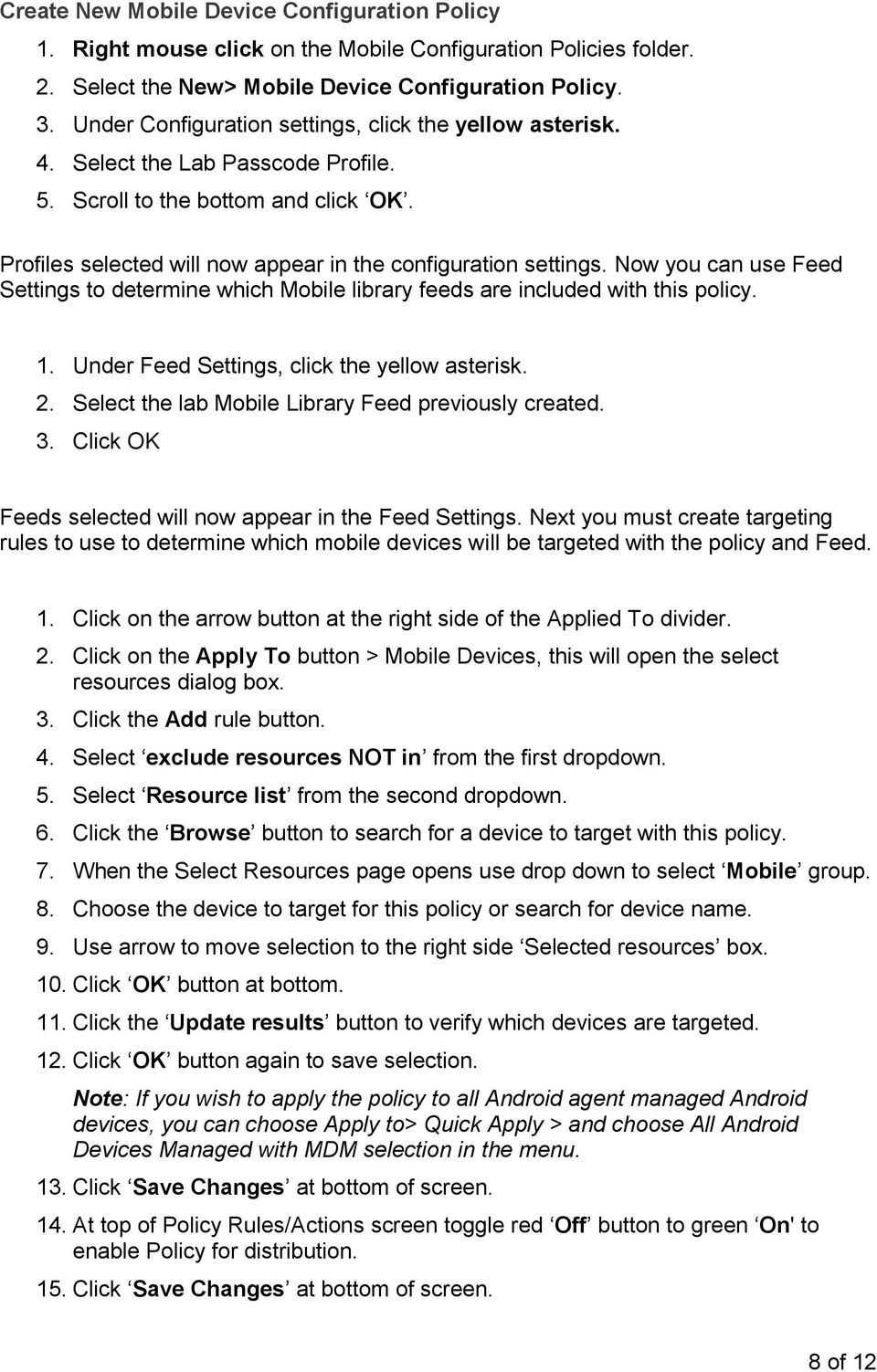 Now you can use Feed Settings to determine which Mobile library feeds are included with this policy. 1. Under Feed Settings, click the yellow asterisk. 2.