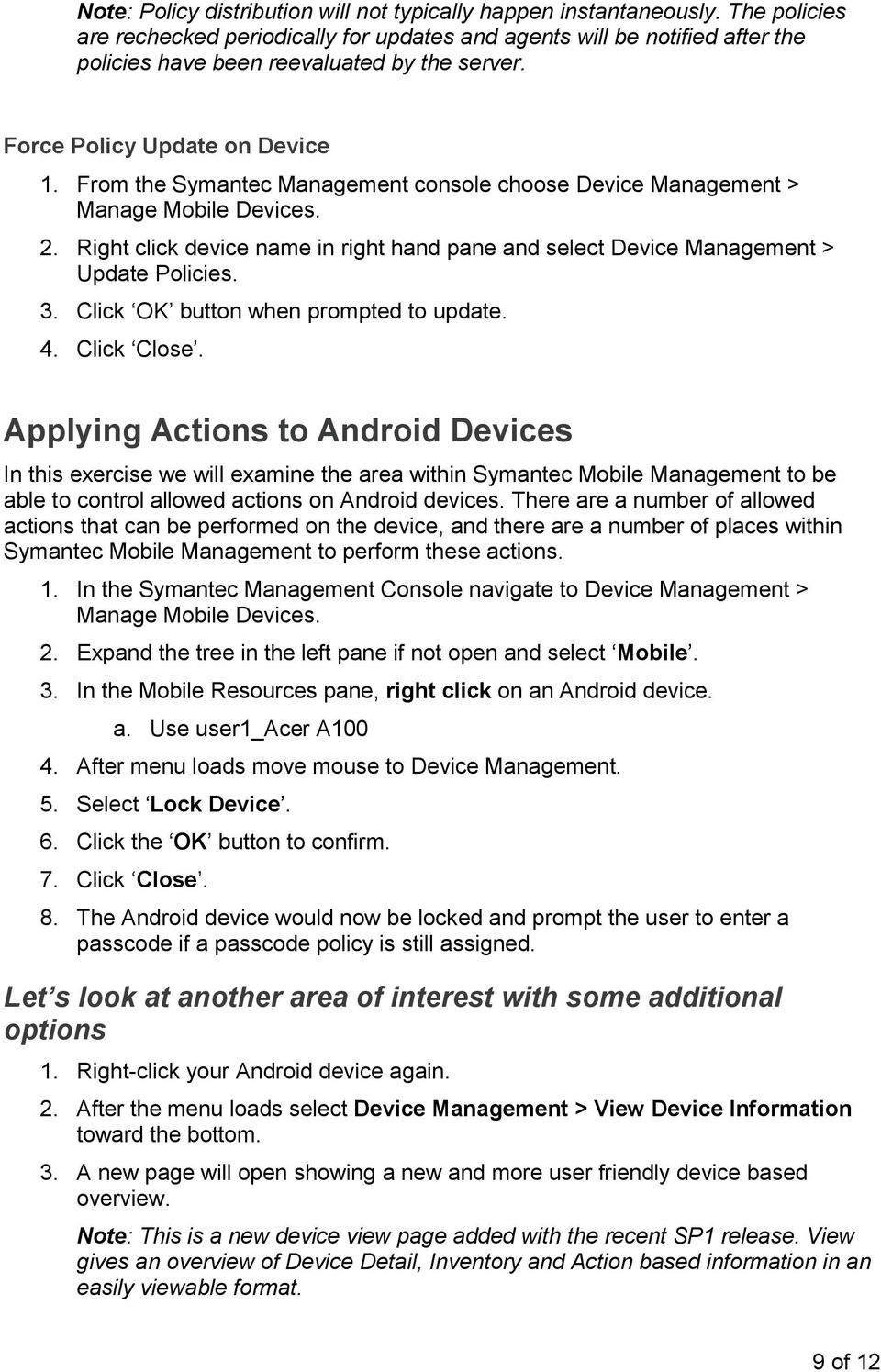 From the Symantec Management console choose Device Management > Manage Mobile Devices. 2. Right click device name in right hand pane and select Device Management > Update Policies. 3.
