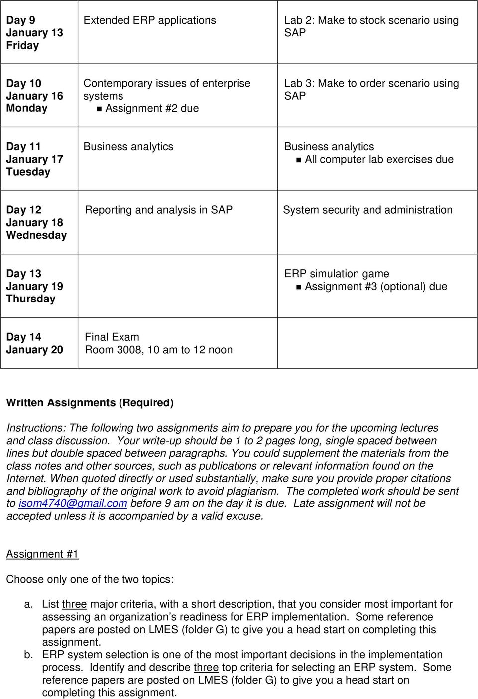 January 19 ERP simulation game Assignment #3 (optional) due Day 14 January 20 Final Exam Room 3008, 10 am to 12 noon Written Assignments (Required) Instructions: The following two assignments aim to