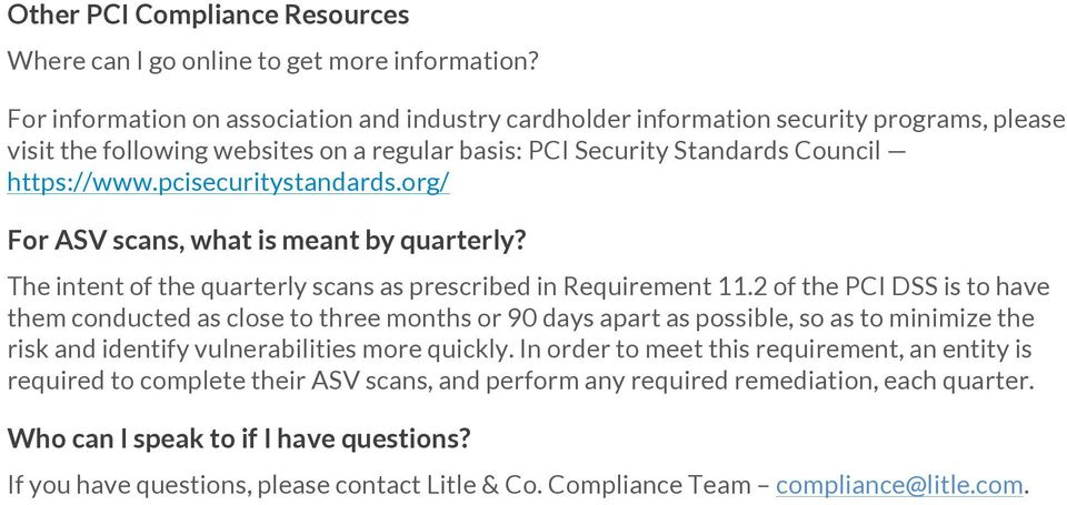 pcisecuritystandards.org/ For ASV scans, what is meant by quarterly? The intent of the quarterly scans as prescribed in Requirement 11.