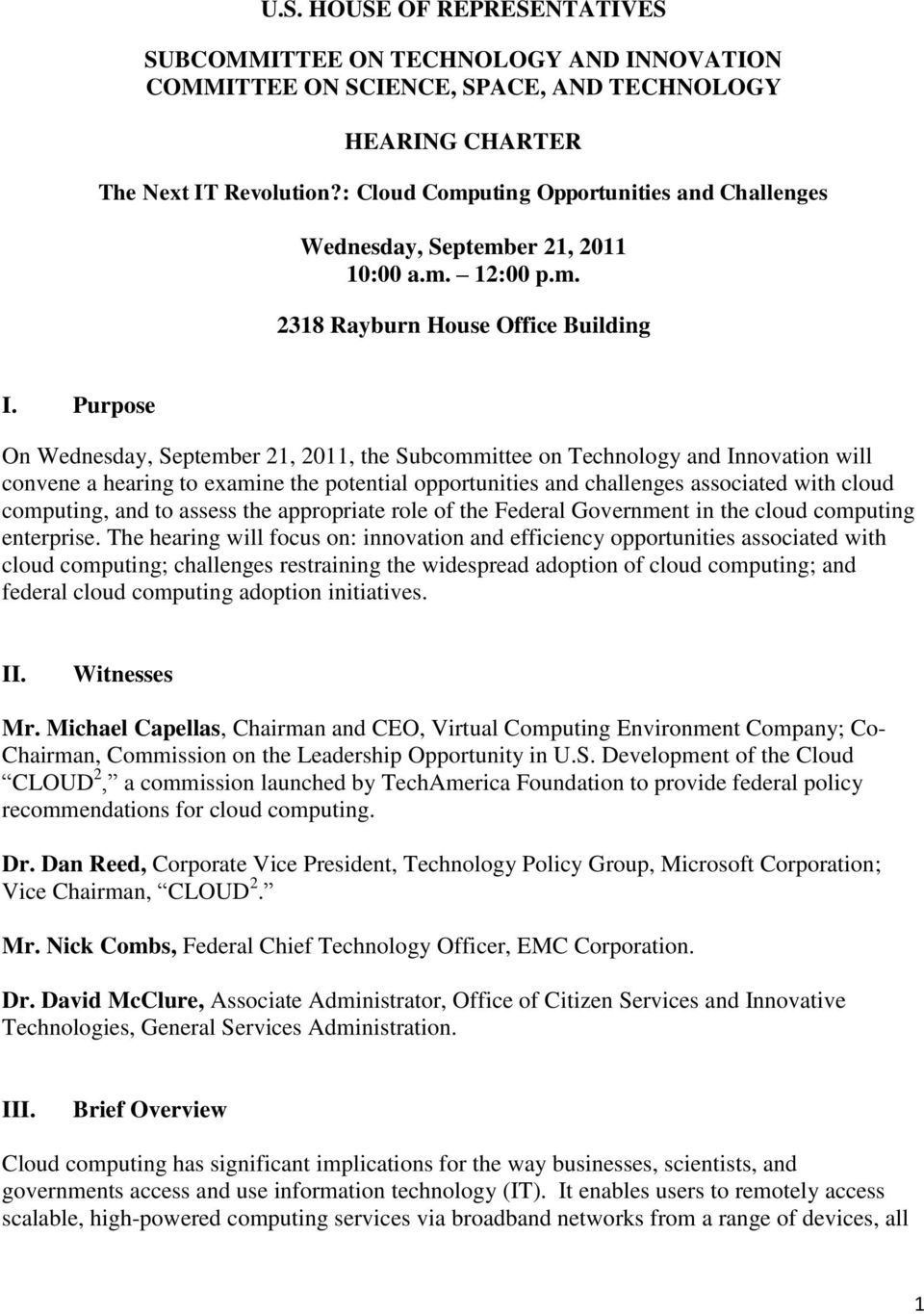Purpose On Wednesday, September 21, 2011, the Subcommittee on Technology and Innovation will convene a hearing to examine the potential opportunities and challenges associated with cloud computing,