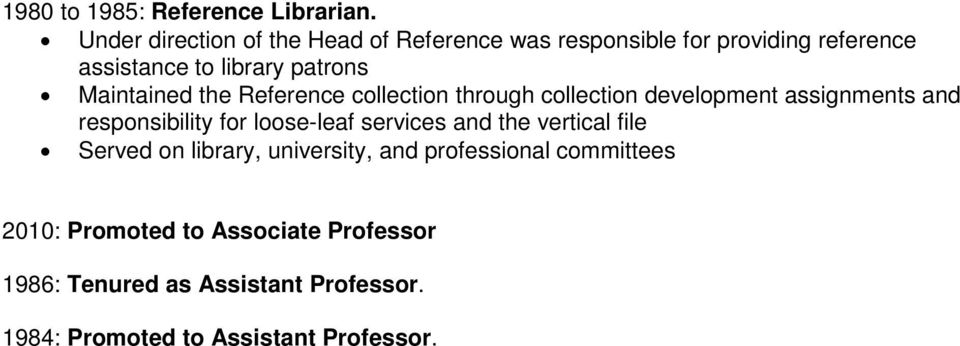 Maintained the Reference collection through collection development assignments and responsibility for loose-leaf