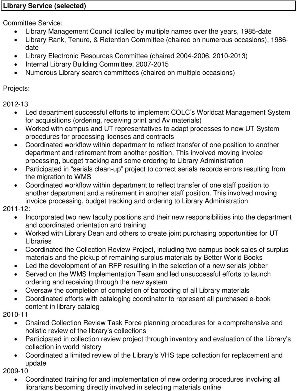occasions) Projects: 2012-13 Led department successful efforts to implement COLC s Worldcat Management System for acquisitions (ordering, receiving print and Av materials) Worked with campus and UT