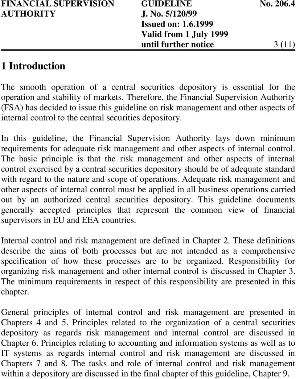 In this guideline, the Financial Supervision Authority lays down minimum requirements for adequate risk management and other aspects of internal control.