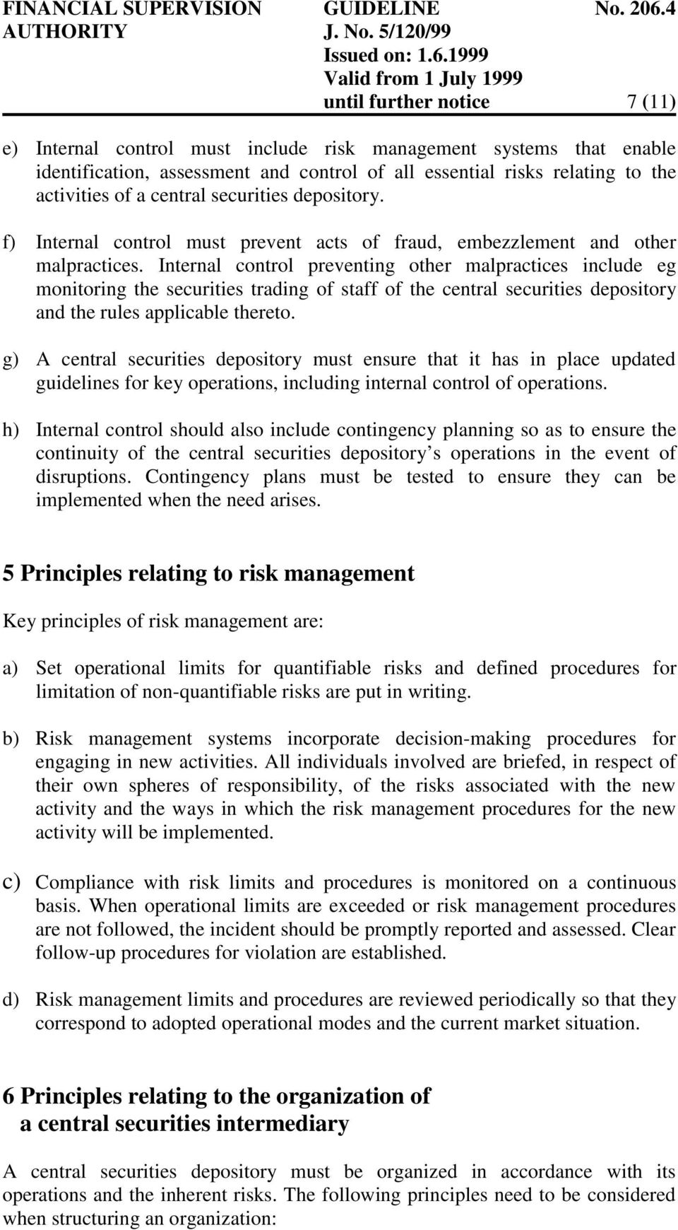 Internal control preventing other malpractices include eg monitoring the securities trading of staff of the central securities depository and the rules applicable thereto.