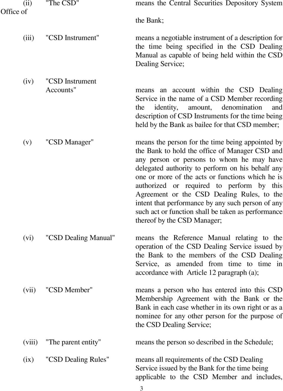 "amount, denomination and description of CSD Instruments for the time being held by the Bank as bailee for that CSD member; (v) ""CSD Manager"" means the person for the time being appointed by the Bank"