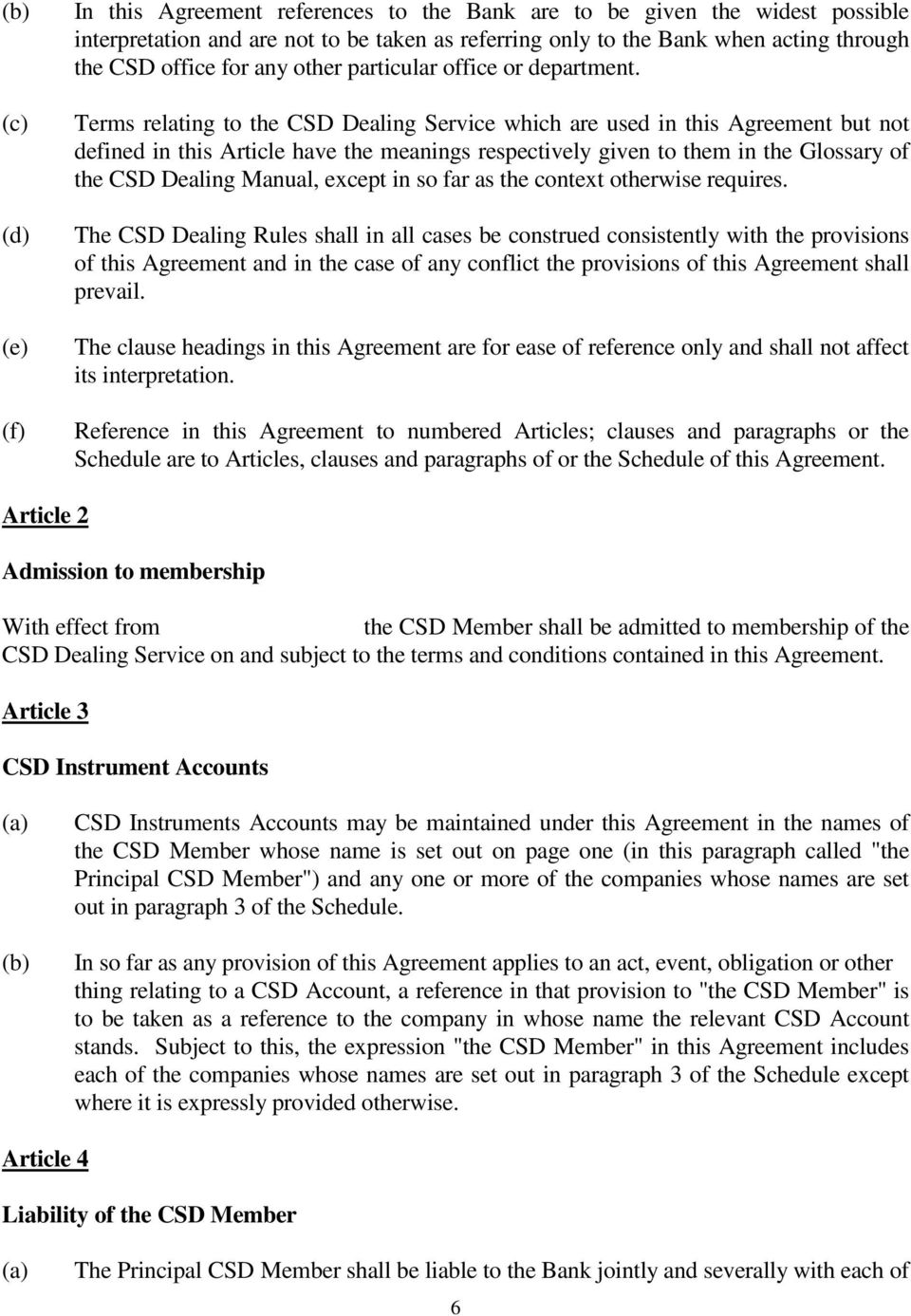 Terms relating to the CSD Dealing Service which are used in this Agreement but not defined in this Article have the meanings respectively given to them in the Glossary of the CSD Dealing Manual,