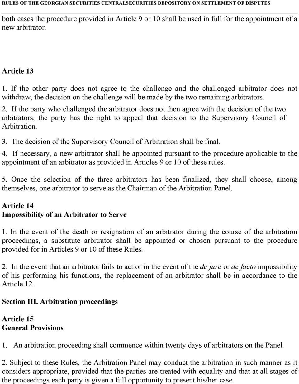 If the party who challenged the arbitrator does not then agree with the decision of the two arbitrators, the party has the right to appeal that decision to the Supervisory Council of Arbitration. 3.