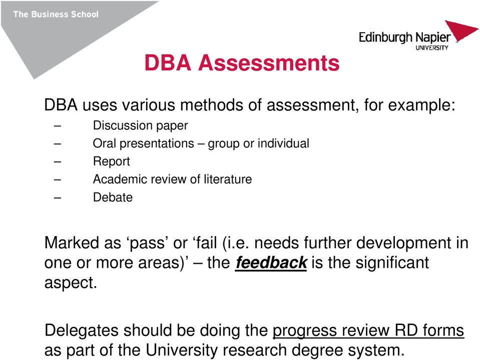 fail (i.e. needs further development in one or more areas) the feedback is the significant aspect.