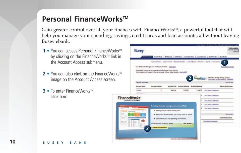 You can access Personal FinanceWorks TM by clicking on the FinanceWorks TM link in the Account Access submenu.
