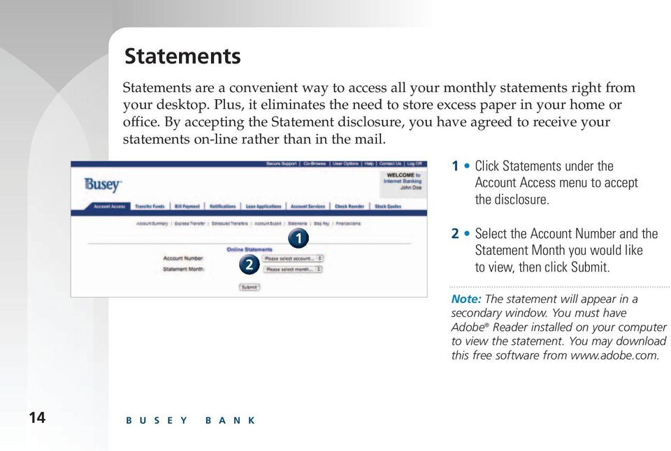 By accepting the Statement disclosure, you have agreed to receive your statements on-line rather than in the mail.