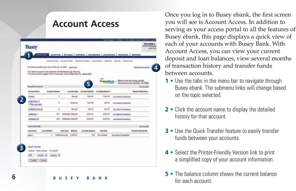 With Account Access, you can view your current deposit and loan balances, view several months of transaction history and transfer funds between accounts.