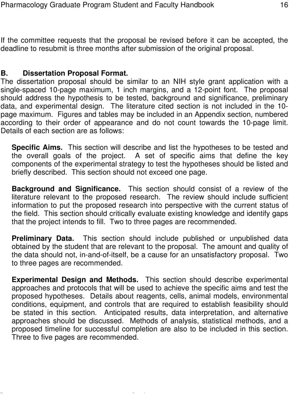 The dissertation proposal should be similar to an NIH style grant application with a single-spaced 10-page maximum, 1 inch margins, and a 12-point font.