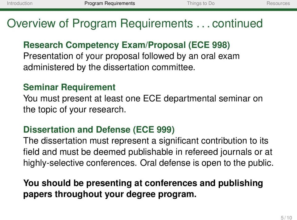 Seminar Requirement You must present at least one ECE departmental seminar on the topic of your research.