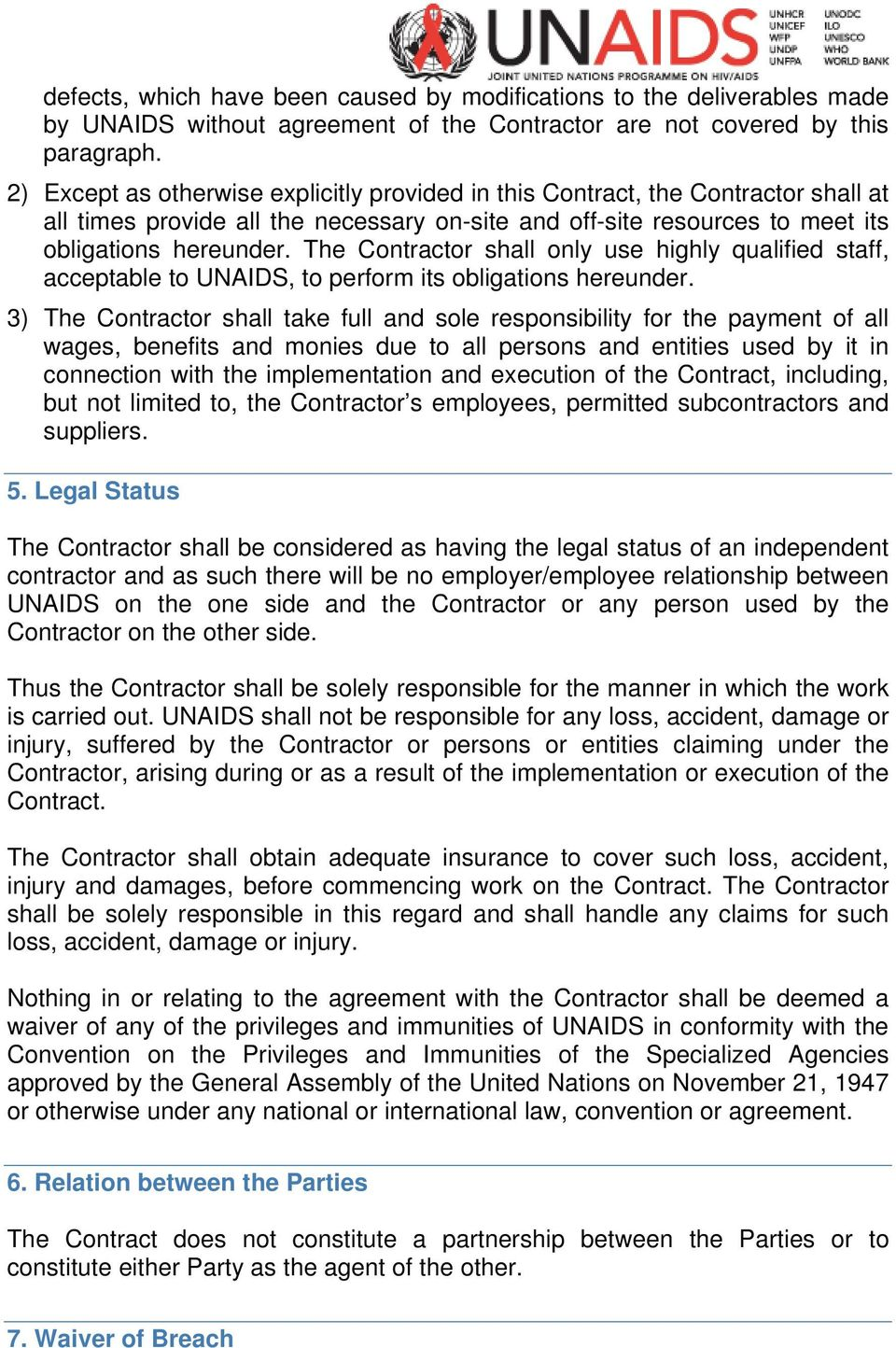 The Contractor shall only use highly qualified staff, acceptable to UNAIDS, to perform its obligations hereunder.