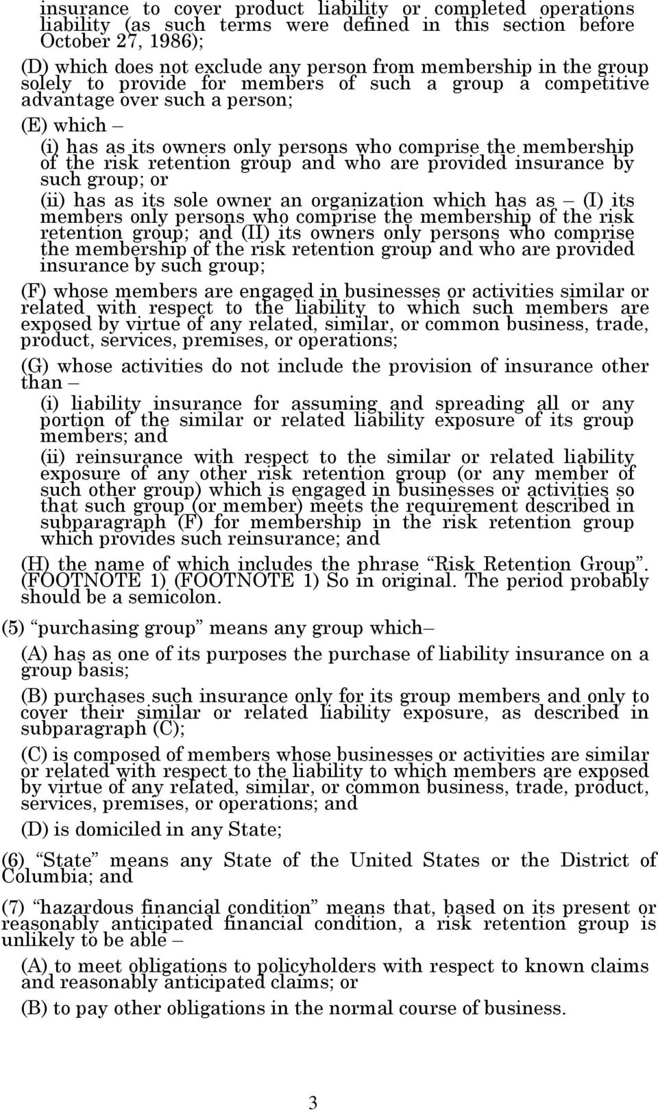 group and who are provided insurance by such group; or (ii) has as its sole owner an organization which has as (I) its members only persons who comprise the membership of the risk retention group;