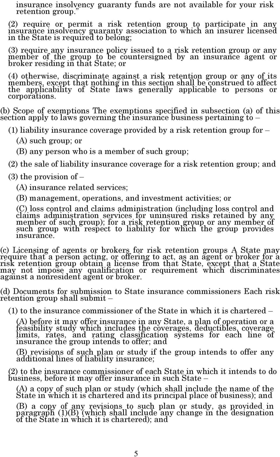 policy issued to a risk retention group or any member of the group to be countersigned by an insurance agent or broker residing in that State; or (4) otherwise, discriminate against a risk retention